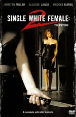 Одинокая белая женщина 2: Психоз / Single White Female 2: The Psycho (2005)